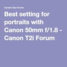 Best setting for portraits with Canon 50mm f/1.8 - Canon T2i Forum