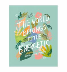 Rifle Paper Co print with Emerson quote 'The world belongs to the energetic' with pretty pastel illustrations. 8 x 10 inches, unframed. Art Prints Quotes, Quote Art, Wall Quotes, Words Quotes, Wise Words, Design Thinking, Emerson Quotes, Writing Art, Rifle Paper Co