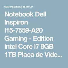 Notebook Dell Inspiron I15-7559-A20 Gaming - Edition Intel Core i7 8GB 1TB Placa de Vídeo 4GB - Magazine Slgfmegatelc