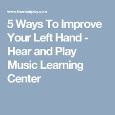 5 Ways To Improve Your Left Hand - Hear and Play Music Learning Center