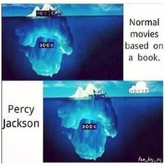 People say somethings are just the tip of the ice burg. Well, compared to the books the PJO movies aren't even that. They're the tip of the cloud, that's floating next to the iceberg.