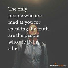 The only people who are mad at you for speaking the truth are the people who are living a lie  #quote #livingalie #people