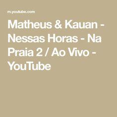 Matheus & Kauan - Nessas Horas - Na Praia 2 / Ao Vivo - YouTube Dvd, Youtube, Living Alone, The Beach, Youtubers, Youtube Movies