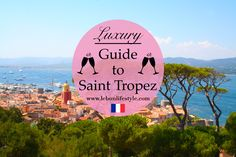 The essential luxury travel guide to Saint Tropez, including, the best hotels St Tropez, best restaurants St Tropez and things to do St Tropez.