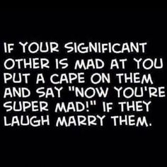 """If your significant other is mad at you, put a cape on them and say """"Now you're super mad!"""""""