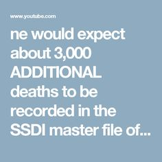ne would expect about 3,000 ADDITIONAL deaths to be recorded in the SSDI master file of deaths for the areas i
