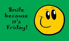 Smile because it's Friday!