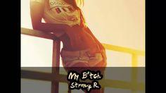 Strong R. - My B*tch (Original Mix)