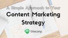 A Simple Approach to Your Content Marketing Strategy