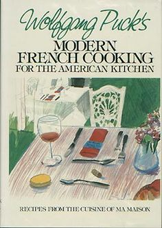 "Wolfgang Puck's ""Modern French Cooking for the American Kitchen"""