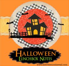 24 Halloween Lunchbox Notes + 12 New Everyday encouragement Notes Are Available