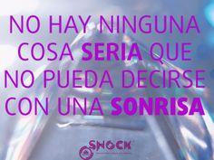 No hay ninguna cosa seria que no pueda decirse con una sonrisa www.valencianashock.com