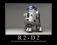 R2D2 - Such a potty mouth!