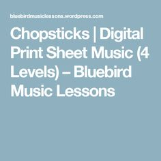Chopsticks | Digital Print Sheet Music (4 Levels) – Bluebird Music Lessons