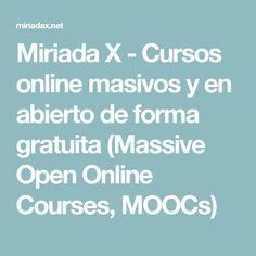 Miriada X - Cursos online masivos y en abierto de forma gratuita (Massive Open Online Courses, MOOCs)