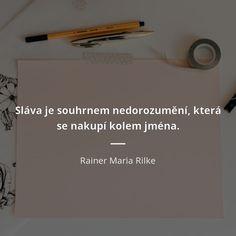 Sláva je souhrnem nedorozumění, která se nakupí kolem jména. - Rainer Maria Rilke #umění Rainer Maria Rilke, Mario, Author