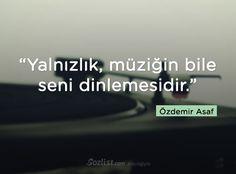 """""""Yalnızlık, müziğin bile seni dinlemesidir."""" #özdemir #asaf"""