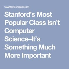 Stanford's Most Popular Class Isn't Computer Science–It's Something Much More Important