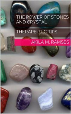 THE POWER OF STONES AND CRYSTAL : THERAPEUTIC TIPS by Akila M. Ramses, http://www.amazon.com/dp/B00FW6X4FK/ref=cm_sw_r_pi_dp_wTDSsb1KMW9GR