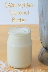 How to Make Coconut Butter - Holistic Squid