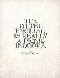 Tea to the English is really a picnic indoors. This is why I am proud to have english heritage, and Ukrainian, and Norwegian, and Swedish, and YOU NAME IT. But all those parts add up to theteapixie and I love picnics with tea - indoor or out! Alice Walker, Walker Art, Chai, Tea Quotes, Quotes About Tea, Food Quotes, Tea And Books, Cuppa Tea, Little Bit