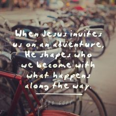 When Jesus invites us on an adventure, He shapes who we become with what happens along the way - Bob Goff. Every day is an adventure New Quotes, Love Quotes, Inspirational Quotes, Motivational, Faith Quotes, Jesus Quotes, Funny Quotes, Crazy Quotes, Uplifting Quotes