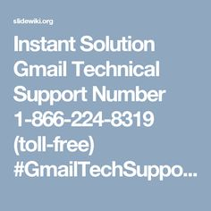 Instant Solution Gmail Technical Support Number 1-866-224-8319 (toll-free) #GmailTechSupport #GmailTechnicalSupport #GmailTechsupportNumber Connect our Tech Support Team, Dial Gmail Tech Support Number 1-866-224-8319. Our Gmail team provides an instant solution which will help you to recover your Gmail password,change your password,and any type of your Gmail account issues . For More Detail v