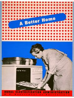 """Poster with black and white photo image (bottom) of woman removing freshly-baked biscuits from oven, set against blue printed background. Top section: Background is composed of a red polka dots on white background; title """"A Better Home"""" appears within central band of blue (ovoid shape)."""
