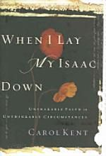 When I Lay My Isaac Down by Carol Kent