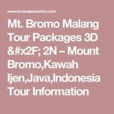 Mt. Bromo Malang Tour Packages 3D / 2N – Mount Bromo,Kawah Ijen,Java,Indonesia Tour Information