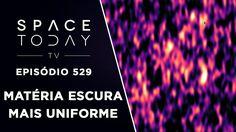 Matéria Escura Mais Uniforme - Space Today TV Ep.529