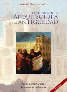 La técnica de la arquitectura en la antigüedad / Graciani, Amparo (ed.): http://kmelot.biblioteca.udc.es/record=b1480744~S1*gag