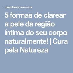 5 formas de clarear a pele da região íntima do seu corpo naturalmente!   Cura pela Natureza