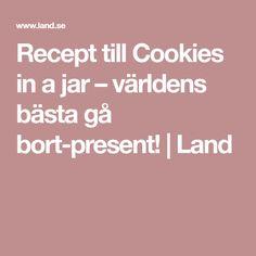 Recept till Cookies in a jar – världens bästa gå bort-present! | Land