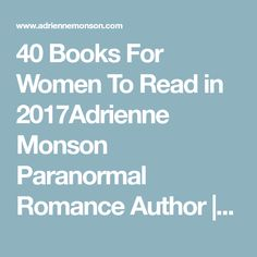 40 Books For Women To Read in 2017Adrienne Monson Paranormal Romance Author | Adrienne Monson Paranormal Romance Author #paranormalromance  #horror rmal#horror#horrormovies