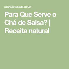 Para Que Serve o Chá de Salsa? | Receita natural
