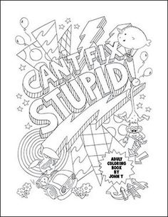 Adult Coloring Book By John T We All Know Cant Fix Stupid But When Does What Can At Least Color Away