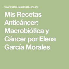 Mis Recetas Anticáncer: Macrobiótica y Cáncer por Elena García Morales