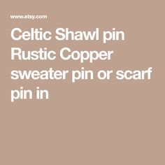 Celtic Shawl pin Rustic Copper sweater pin or scarf pin in
