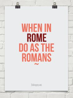 play on quotes - 'when in rome'