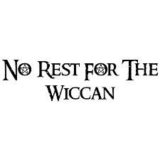 No Rest for the Wiccan :-)