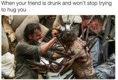 The Walking Dead #TWD  (I'm usually that drunk friend)