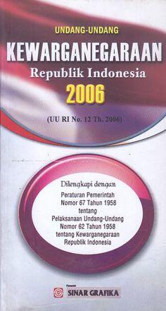 Undang-Undang Kewarganegaraan Republik Indonesia 2006 (UU RI No. 12 Th. 2006) – Redaksi Sinar Grafika