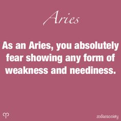 Aries: True! In the event that I do need you and you become a disappointment.. Well, my behavior will let you know what direction I'm headed,... or it will confuse the heck out of you.