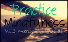 Whole Life Challenge, Week 2: Practice Mindfulness