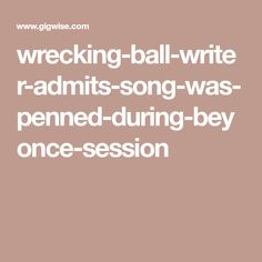 wrecking-ball-writer-admits-song-was-penned-during-beyonce-session