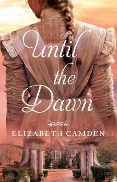 Coming in Late 2015 from Bethany House: Until the Dawn by Elizabeth Camden http://relzreviewz.com/20077/