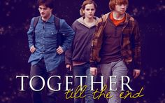 Together tillbthe End... The Famous Trio! ~ Harry Potter and the Deathly Hallows