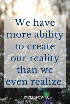"""""""We have more ability to create our reality than we even realize."""" - Lewis Howes on the School of Greatness #5MinFri"""