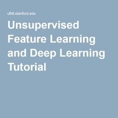 Unsupervised Feature Learning and Deep Learning Tutorial